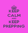 KEEP CALM AND KEEP PREPPING - Personalised Poster A4 size