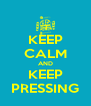 KEEP CALM AND KEEP PRESSING - Personalised Poster A4 size