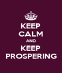 KEEP CALM AND KEEP PROSPERING - Personalised Poster A4 size