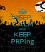 KEEP CALM AND KEEP PRPing - Personalised Poster A4 size