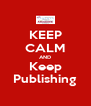 KEEP CALM AND Keep Publishing - Personalised Poster A4 size