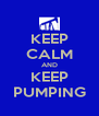 KEEP CALM AND KEEP PUMPING - Personalised Poster A4 size