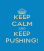 KEEP CALM AND KEEP PUSHING! - Personalised Poster A4 size
