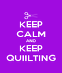 KEEP CALM AND KEEP QUIILTING - Personalised Poster A4 size