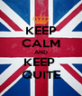 KEEP CALM AND KEEP  QUITE - Personalised Poster A4 size