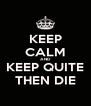 KEEP CALM AND KEEP QUITE THEN DIE - Personalised Poster A4 size