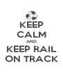 KEEP CALM AND KEEP RAIL ON TRACK - Personalised Poster A4 size