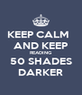 KEEP CALM   AND KEEP READING 50 SHADES DARKER - Personalised Poster A4 size