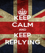 KEEP CALM AND KEEP REPLYING - Personalised Poster A4 size