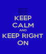KEEP CALM AND KEEP RIGHT ON - Personalised Poster A4 size