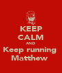 KEEP CALM AND Keep running  Matthew  - Personalised Poster A4 size