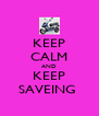 KEEP CALM AND KEEP SAVEING  - Personalised Poster A4 size