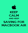 KEEP CALM AND KEEP SAVING FOR MACBOOK AIR - Personalised Poster A4 size