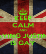 KEEP CALM AND KEEP SAYING JUSTIN BIEBER IS GAY - Personalised Poster A4 size