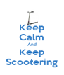 Keep Calm And Keep Scootering - Personalised Poster A4 size