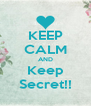 KEEP CALM AND Keep Secret!! - Personalised Poster A4 size