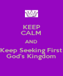 KEEP CALM AND Keep Seeking First God's Kingdom - Personalised Poster A4 size