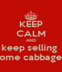 KEEP CALM AND keep selling  some cabbages - Personalised Poster A4 size
