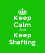 Keep Calm And Keep Shafting - Personalised Poster A4 size