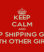 KEEP CALM AND KEEP SHIPPING GIRLS WITH OTHER GIRLS. - Personalised Poster A4 size