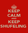 KEEP CALM AND KEEP SHUFELING  - Personalised Poster A4 size