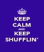 KEEP CALM AND KEEP SHUFFLIN' - Personalised Poster A4 size