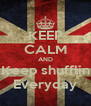KEEP CALM AND Keep shufflin Everyday - Personalised Poster A4 size
