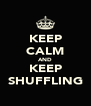 KEEP CALM AND KEEP SHUFFLING - Personalised Poster A4 size