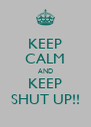 KEEP CALM AND KEEP SHUT UP!! - Personalised Poster A4 size