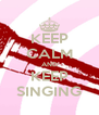 KEEP CALM AND KEEP SINGING - Personalised Poster A4 size