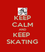 KEEP CALM AND KEEP  SKATING - Personalised Poster A4 size