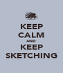 KEEP CALM AND KEEP SKETCHING - Personalised Poster A4 size