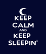 KEEP CALM AND KEEP  SLEEPIN' - Personalised Poster A4 size