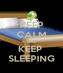 KEEP CALM AND KEEP  SLEEPING - Personalised Poster A4 size