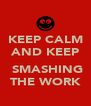KEEP CALM AND KEEP   SMASHING THE WORK - Personalised Poster A4 size