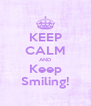 KEEP CALM AND Keep Smiling! - Personalised Poster A4 size
