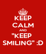 """KEEP CALM AND """"KEEP  SMILING"""" :D - Personalised Poster A4 size"""