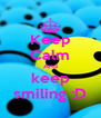 Keep Calm And keep smiling :D - Personalised Poster A4 size