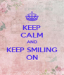 KEEP CALM AND KEEP SMILING ON - Personalised Poster A4 size