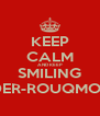 KEEP CALM AND KEEP SMILING SPIDER-ROUQMOUTH - Personalised Poster A4 size