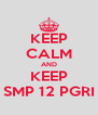 KEEP CALM AND KEEP SMP 12 PGRI - Personalised Poster A4 size