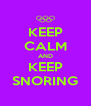 KEEP CALM AND KEEP SNORING - Personalised Poster A4 size
