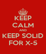 KEEP CALM AND KEEP SOLID FOR X-5 - Personalised Poster A4 size