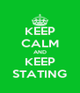 KEEP CALM AND KEEP STATING - Personalised Poster A4 size