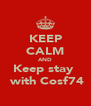 KEEP CALM AND Keep stay   with Cosf74 - Personalised Poster A4 size