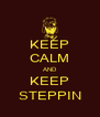 KEEP CALM AND KEEP STEPPIN - Personalised Poster A4 size