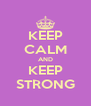 KEEP CALM AND KEEP STRONG - Personalised Poster A4 size