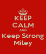KEEP CALM AND Keep Strong Miley - Personalised Poster A4 size