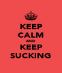 KEEP CALM AND KEEP SUCKING - Personalised Poster A4 size