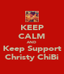 KEEP CALM AND Keep Support Christy ChiBi - Personalised Poster A4 size
